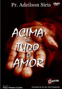 Acima de tudo o Amor -  Pastor Adeilson Siris