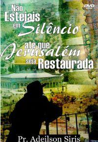 Não Estejais em Silêncio até que Jerusalém ... - Pastor Adeilson Siris