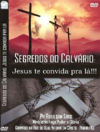 Segredos do Calvário Jesus te convida pra lá - Pr Adeilson Siris