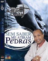 Sem saber me atiram pedras - Pastor Adeildo Costa