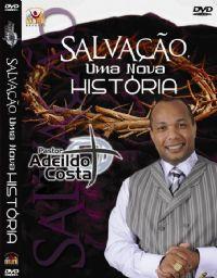 Salvação uma nova história - Pastor Adeildo Costa