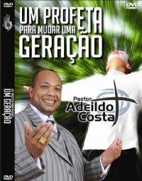 Um Profeta para mudar uma Geração - Pastor Adeildo Costa