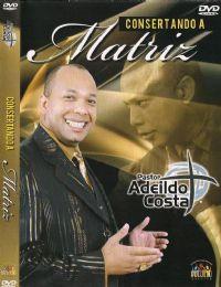 Consertando a Matriz - Pastor Adeildo Costa
