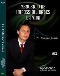 Vencendo as Impossibilidades da Vida  - Pastor Anderson Correia