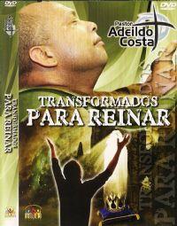 Transformados para reinar - Pastor Adeildo Costa
