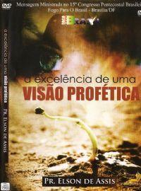 A excel�ncia de uma Vis�o Prof�tica - Pastor Elson de Assis