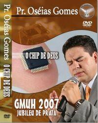 O Chip de Deus - Pastor Os�ias Gomes - GMUH 2007