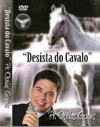 Desista do Cavalo - Pastor Os�ias Gomes