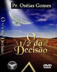 O 1/2 da Decis�o - Pastor Os�ias Gomes