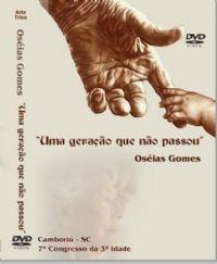 Uma Gera��o que n�o Passou - Pastor Os�ias Gomes