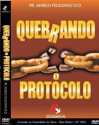 Quebrando o Protocolo - Pastor Marco Feliciano