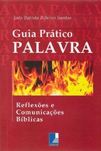 O Guia Prático PALAVRA:Reflexões e Comunicações Bíblicas -João Batista