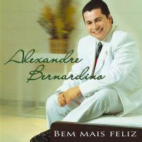 Bem mais Feliz - Alexandre Bernardino