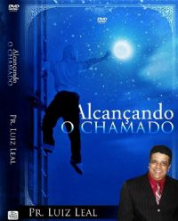 Alcan�ando o Chamado - Pastor Luiz Leal