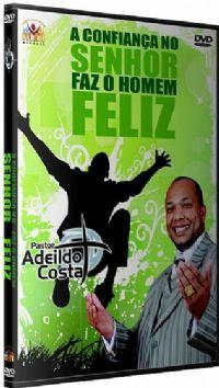 A Confian�a no Senhor faz o homem feliz - Pastor Adeildo Costa