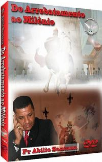 Do Arrebatamento ao Mil�nio - Pastor Ab�lio Santana