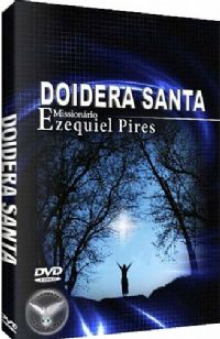 Doidera Santa - Mission�rio Ezequiel Pires