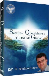Serafins, Querubins e o Trono de Glória - Pastor Benhour Lopes