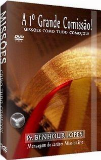 A 1ª Grande Comissão - Pastor Benhour Lopes