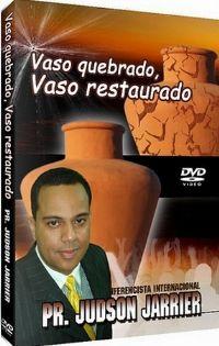 Vaso Quebrado, Vaso Restaurado - Pastor Judson Jarrier