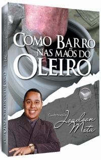 Como Barro nas M�os do Oleiro - Conferencista Joadson Mota