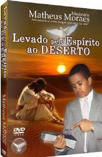 Levado pelo Esp�rito ao Deserto - Mission�rio Matheus Moraes