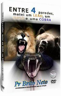 Entre 4 paredes matei um Le�o, um Urso e uma Cobra - Pastor Brito Neto