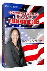 Somente os Escolhidos Levam a Presença de Deus - Pra Geórgia Scardua