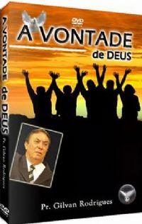 A Vontade de Deus - Pastor Gilvan Rodrigues