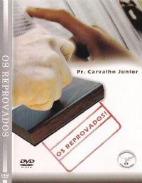 Os Reprovados - Pastor Carvalho Junior - Filad�lfia Produ��es