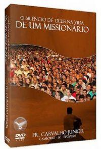 O Silêncio de Deus na Vida do Missionário Pr Carvalho Jr - Filadélfia