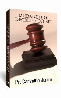 Mudando o Decreto do Rei - Pastor Carvalho Junior Filad�lfia Produ��es