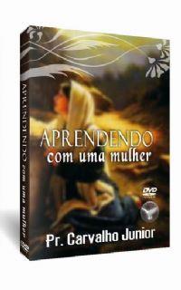 Aprendendo com uma Mulher - Pastor Carvalho Junior - Filad�lfia