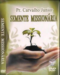 Semente Mission�ria - Pastor Carvalho Junior - Filad�lfia Produ��es