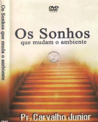 Os Sonhos que mudam o ambiente - Pasrtor Carvalho Junior - Filad�lfia