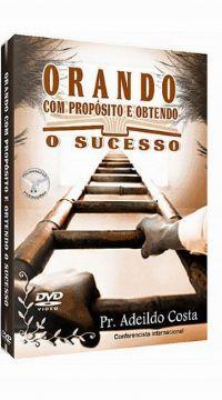 Orando com Pr�posito e obtendo o Sucesso-Pr Adeildo Costa - Filad�lfia