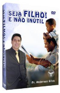 Seja Filho e N�o In�til - Pastor Anderson Silva - Filad�lfia Produ��es