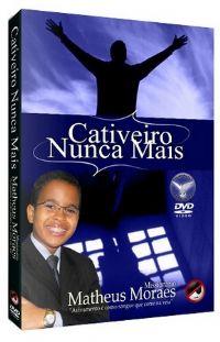 Cativeiro Nunca Mais - Missionário Matheus Moraes