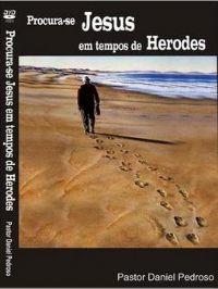 Procura-se JESUS em tempos de Herodes - Pastor Daniel Pedroso