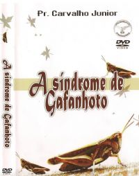 A Sindrome de Gafanhoto - Pastor Carvalho Junior  Filad�lfia Produ��es