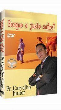 Porque o Justo Sofre? - Pastor Carvalho Junior - Filad�lfia Produ��es