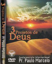3 Projetos de Deus - Pastor Paulo Marcelo - Filad�lfia Produ��es