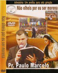 N�o Olheis por eu ser Morena - Pastor Paulo Marcelo - Filad�lfia