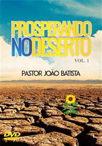 Prosperando no Deserto Vol. 1 - Pastor João Batista