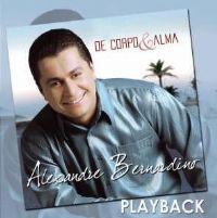 De Corpo e Alma - somente PLAY BACK - Alexandre Bernardino