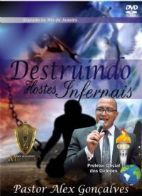 Destruindo Hostes Infernais - Pastor Alex Gon�alves