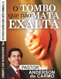 O Tombo que não Mata, Exalta - Pastor Anderson do Carmo