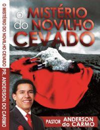 O Mistério do Novilho Cevado - Pastor Anderson do Carmo