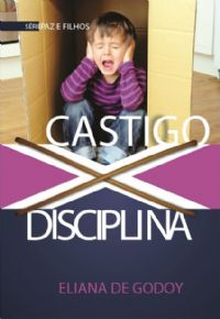 Série Pais e Filhos - Castigo X Disciplina - Eliana de Godoy - Livro