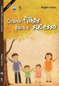 Criando filhos para o Sucesso - Pastora Ângela Sirino - Livro